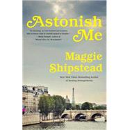 Astonish Me by Shipstead, Maggie, 9780345804617