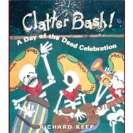 Clatter Bash! by Keep, Richard, 9781561454617