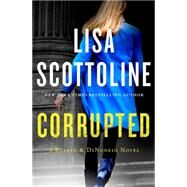 Corrupted A Rosato & DiNunzio Novel by Scottoline, Lisa, 9781250104618