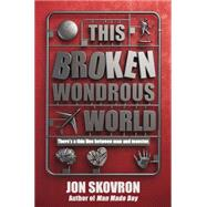 This Broken Wondrous World by Skovron, Jon, 9780670014620