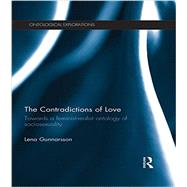 The Contradictions of Love: Towards a feminist-realist ontology of sociosexuality by Gunnarsson; Lena, 9781138904620