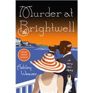 Murder at the Brightwell A Mystery by Weaver, Ashley, 9781250074621