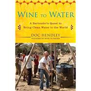 Wine to Water by Hendley, Doc, 9781583334621