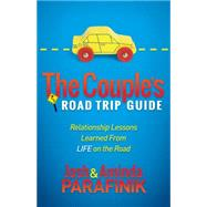 The Couples Road Trip Guide by Parafinik, Josh; Parafinik, Aminda, 9781630474621