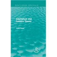 Capitalism and Leisure Theory (Routledge Revivals) by Rojek; Chris, 9780415734622