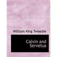 Calvin and Servetus by Tweedie, William King, 9780554884622