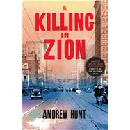 A Killing in Zion A Mystery by Hunt, Andrew, 9781250064622