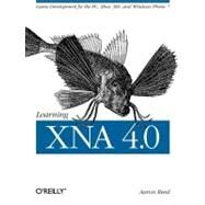 Learning XNA 4. 0 : Game Development for the PC, Xbox 360, and Windows Phone 7 by Reed, Aaron, 9781449394622