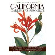 California Gardener's Resource : All You Need to Know to Plan, Plant, and Maintain a California Garden by Asakawa, Bruce, 9781591864622