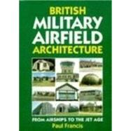 British Military Airfield Architecture by Francis, Paul, 9781852604622