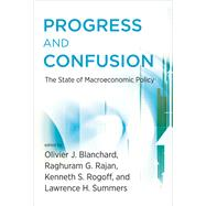 Progress and Confusion by Blanchard, Olivier; Rajan, Raghuram; Rogoff, Kenneth; Summers, Lawrence H., 9780262034623