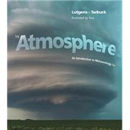 The Atmosphere An Introduction to Meteorology by Lutgens, Frederick K.; Tarbuck, Edward J.; Tasa, Dennis G., 9780321984623