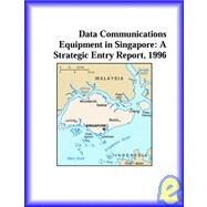 Data Communications Equipment in Singapore : A Strategic Entry Report, 1996 by Icon Group International Staff, 9780741814623