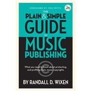 The Plain & Simple Guide to Music Publishing by Wixen, Randall D.; Petty, Tom, 9781480354623