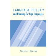 Language Policy and Planning for Sign Languages by Reagan, Timothy G., 9781563684623