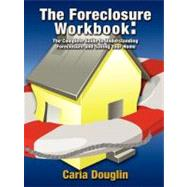 The Foreclosure Workbook: The Homeowner's Guide to Understanding Foreclosure and Saving Your Home by Douglin, Carla, 9781600374623