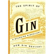 The Spirit of Gin A Stirring Miscellany of the New Gin Revival by Teacher, Matt; Cipriani, Arrigo; Jones, Greg, 9781604334623