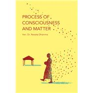 Process of Consciousness and Matter: The Philosophical Psychology of Buddhism by Dhamma, Rewata, 9781938754623