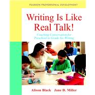 Writing Is Like Real Talk! Coaching Conversations for Preschool to Grade Six Writing by Black, Alison; Miller, Jane D., 9780132884624