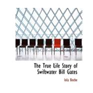 The True Life Story of Swiftwater Bill Gates by Beebe, Iola, 9780554934624