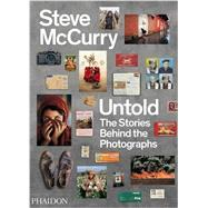 Untold: The Stories Behind the Photographs by McCurry, Steve, 9780714864624