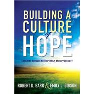 Building a Culture of Hope by Barr, Robert D.; Gibson, Emily L., 9781936764624
