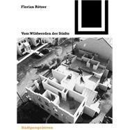 Vom Wildwerden der Städte by Rtzer, Florian; Rc6tzer, Florian; Ratzer, Florian, 9783764374624