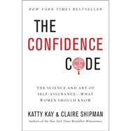 The Confidence Code: The Science and Art of Self-assurance: What Women Should Know by Kay, Katty; Shipman, Claire, 9780062414625