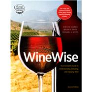 Winewise: Your Complete Guide to Understanding, Selecting, and Enjoying Wine by Kolpan, Steven; Smith, Brian H.; Weiss, Michael A., 9780544334625