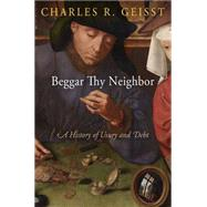 Beggar Thy Neighbor: A History of Usury and Debt by Geisst, Charles R., 9780812244625