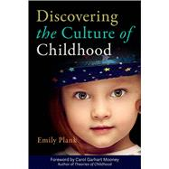 Discovering the Culture of Childhood by Plank, Emily; Mooney, Carol Garhart, 9781605544625