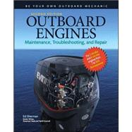 Outboard Engines: Maintenance, Troubleshooting, and Repair, Second Edition Maintenance, Troubleshooting, and Repair by Sherman, Edwin, 9780071544627