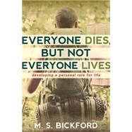 Everyone Dies, but Not Everyone Lives: Developing a Personal Rule for Life by Bickford, M. S., 9780891124627