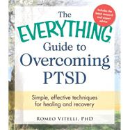 The Everything Guide to Overcoming PTSD by Vitelli, Romeo, Ph.D., 9781440574627