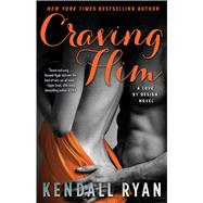 Craving Him A Love By Design Novel by Ryan, Kendall, 9781476764627