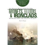 Bayonets, Balloons & Ironclads: Britain and France Take Sides With the South by Tsouras, Peter G., 9781629144627
