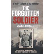 The Forgotten Soldier: He Went Off to Fight in the Great War and Never Came Home by Connelly, Charlie, 9780007584628