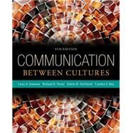Communication Between Cultures by Samovar, Larry A.; Porter, Richard E.; McDaniel, Edwin R.; Roy, Carolyn Sexton, 9781285444628