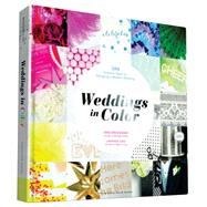 Weddings in Color: 500 Creative Ideas for Designing a Modern Wedding by Broussard, Vané; Cho, Minhee; Kershner, Jainé M., 9781452134628