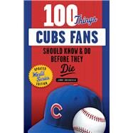 100 Things Cubs Fans Should Know & Do Before They Die by Greenfield, Jimmy, 9781629374628