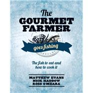 The Gourmet Farmer Goes Fishing by Evans, Matthew; Haddow, Nick, 9781743364628
