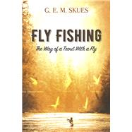 Fly Fishing: The Way of a Trout With a Fly by Skues, G.E.M., 9780486814629