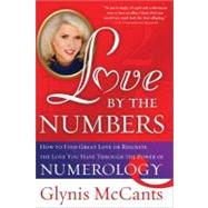 Love by the Numbers : How to Find Great Love or Reignite the Love You Have Through the Power of Numerology by McCants, Glynis, 9781402244629