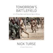 Tomorrow's Battlefield: US Proxy Wars and Secret Ops in Africa by Turse, Nick, 9781608464630