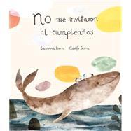 No me invitaron al cumpleaños by Isern, Susanna; Serra, Adolfo, 9788494444630