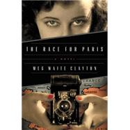 The Race for Paris: A Novel by Clayton, Meg Waite, 9780062354631
