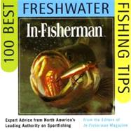 In-Fisherman 100 Best Freshwater Fishing Tips : Expert Advice from North America's Leading Authority on Sportfishing by In-Fisherman, Editors, 9780062734631