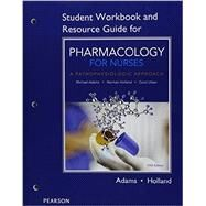Student Workbook and Resource Guide for Pharmacology for Nurses A Pathophysiologic Approach by Adams, Michael Patrick; Holland, Norman, 9780134244631