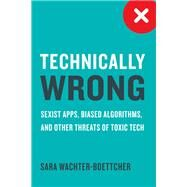 Technically Wrong by Wachter-boettcher, Sara, 9780393634631