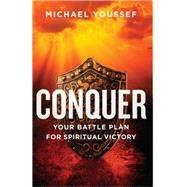 Conquer: Your Battle Plan for Spiritual Victory by Youssef, Michael, 9780736954631